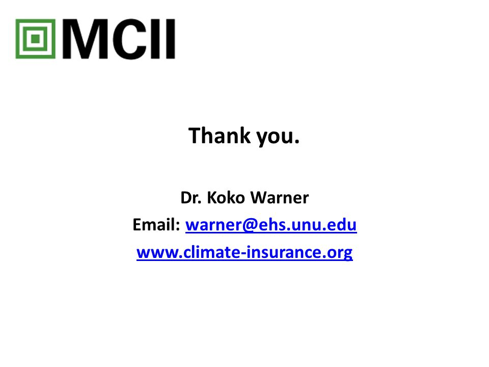 Thank you. Dr. Koko Warner Email: warner@ehs.unu.eduwarner@ehs.unu.edu www.climate-insurance.org