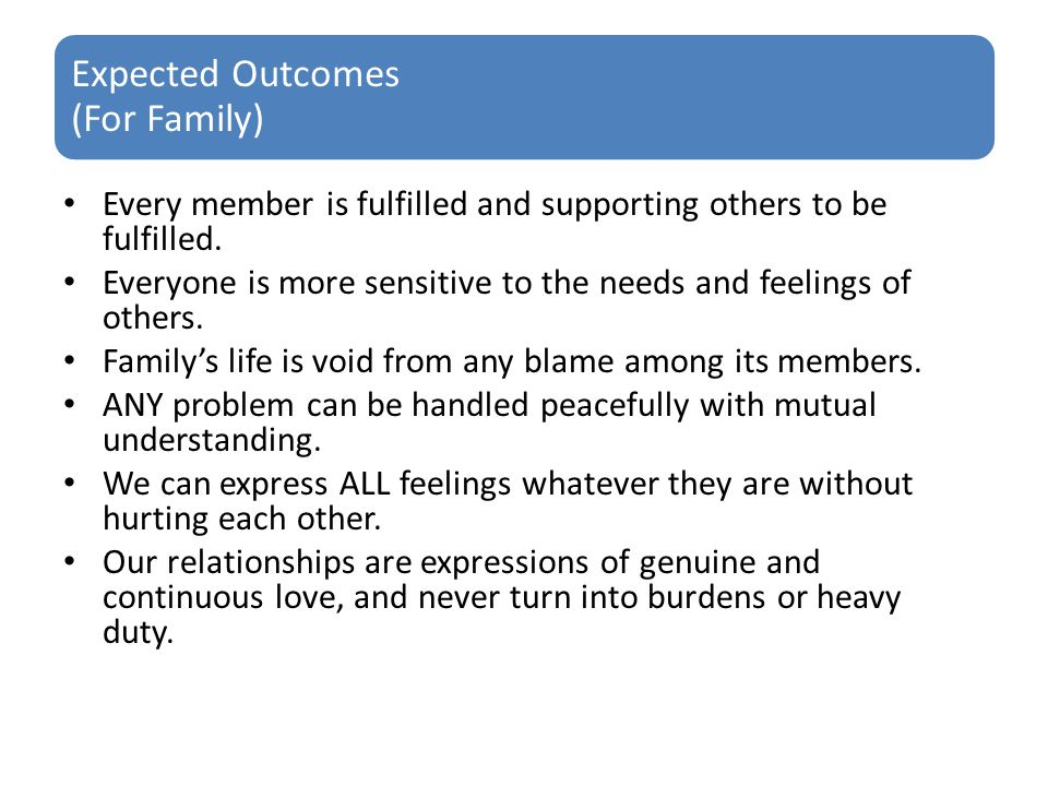 Expected Outcomes (For Family) Every member is fulfilled and supporting others to be fulfilled.