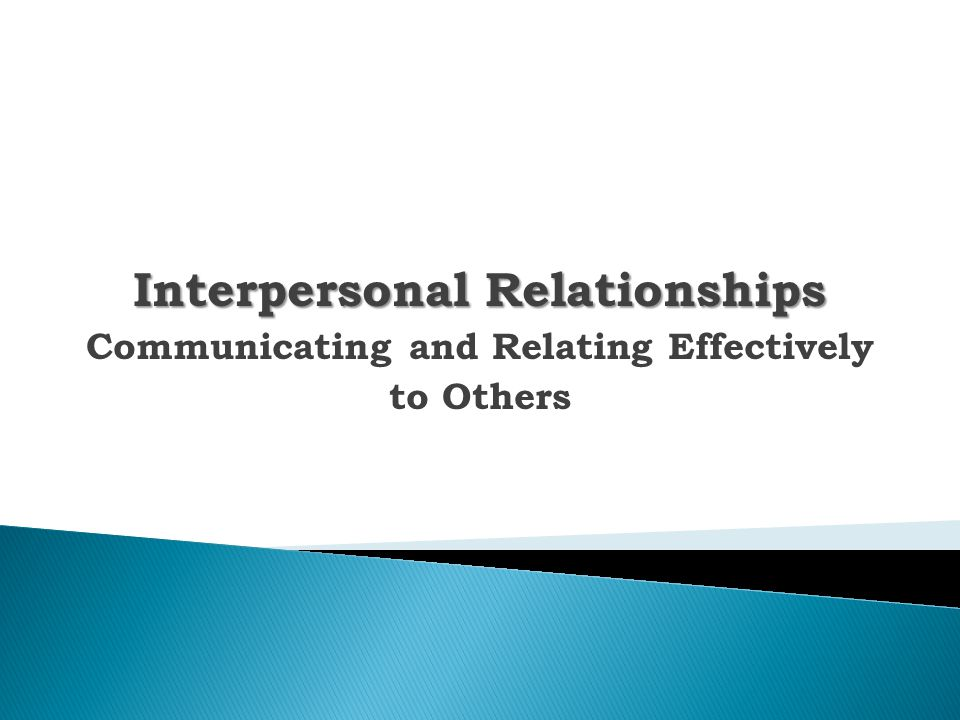 Interpersonal Relationships Communicating and Relating Effectively to Others