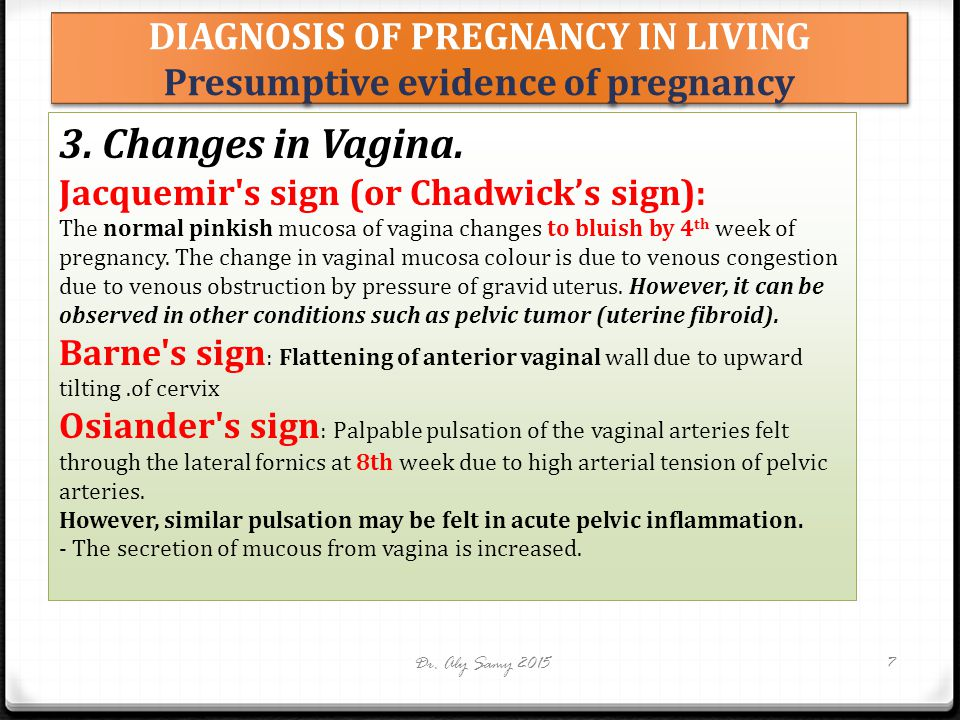 DIAGNOSIS OF PREGNANCY IN LIVING Presumptive evidence of pregnancy Dr. Aly Samy 20157 3. Changes in Vagina. Jacquemir's sign (or Chadwick's sign): The