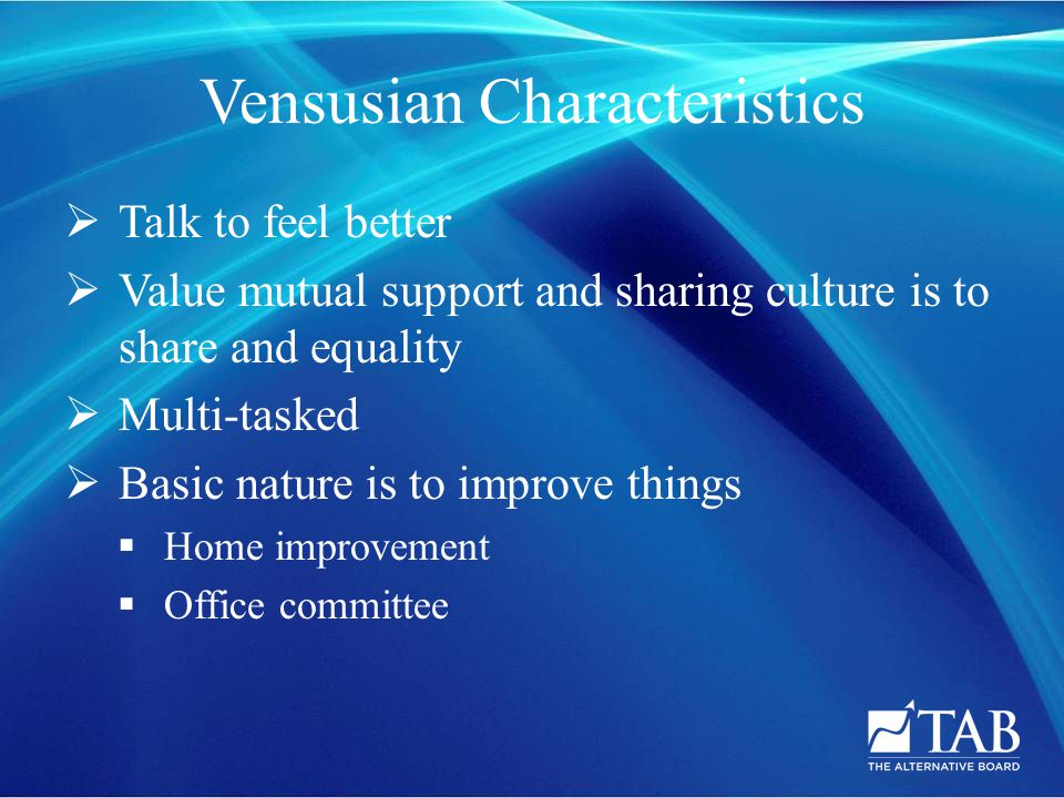 Vensusian Characteristics  Talk to feel better  Value mutual support and sharing culture is to share and equality  Multi-tasked  Basic nature is t