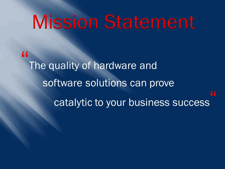 """"""" The quality of hardware and software solutions can prove catalytic to your business success """""""