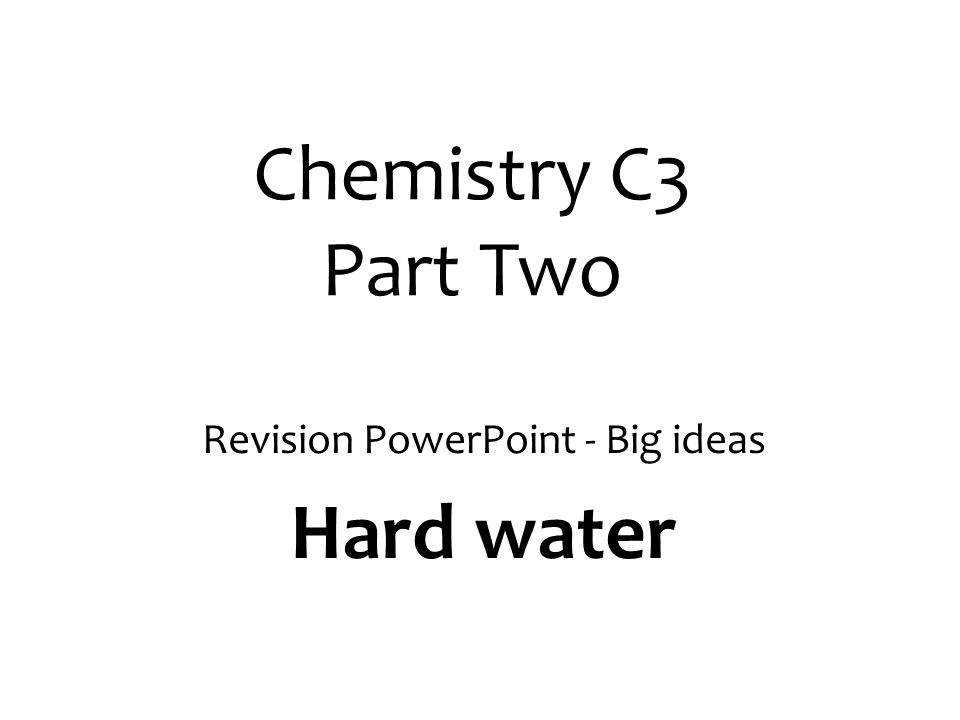 Chemistry C3 Part Two Revision PowerPoint - Big ideas Hard water