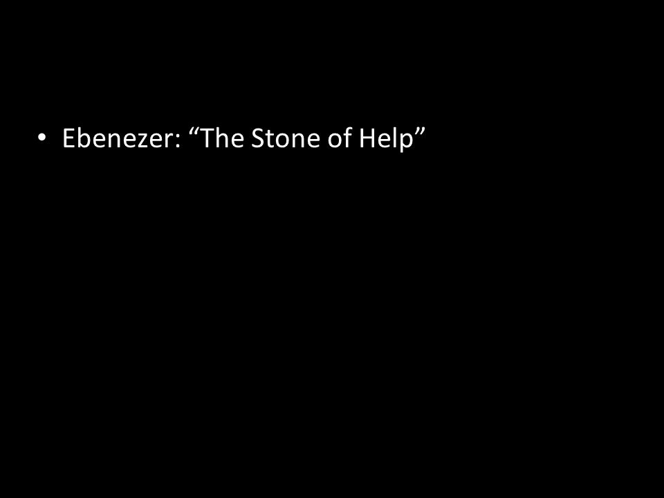 Ebenezer: The Stone of Help