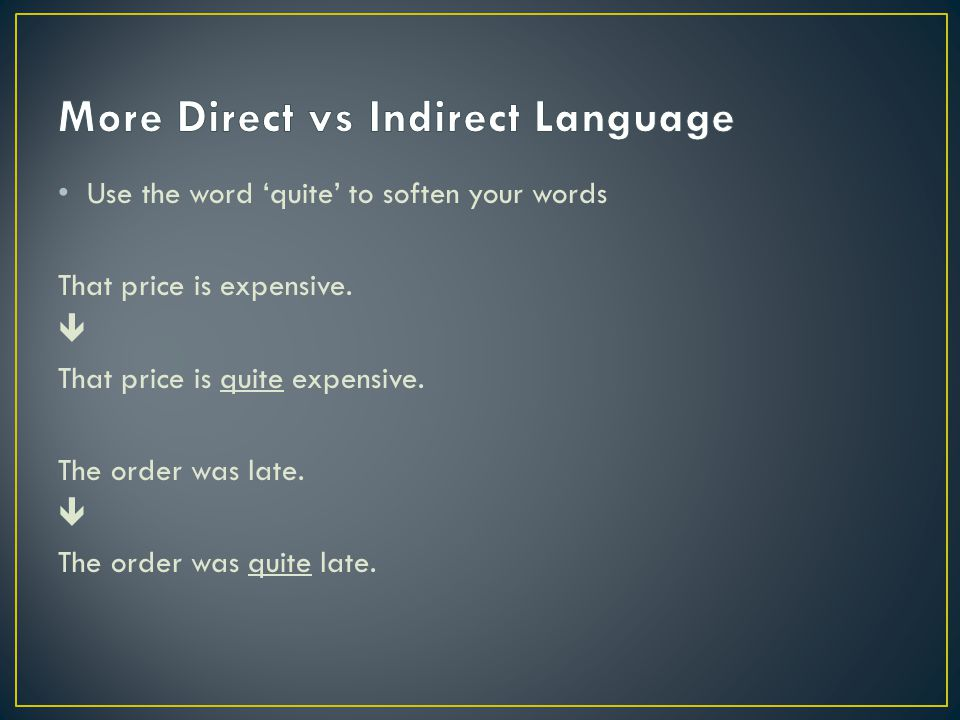 Use the word 'quite' to soften your words That price is expensive.