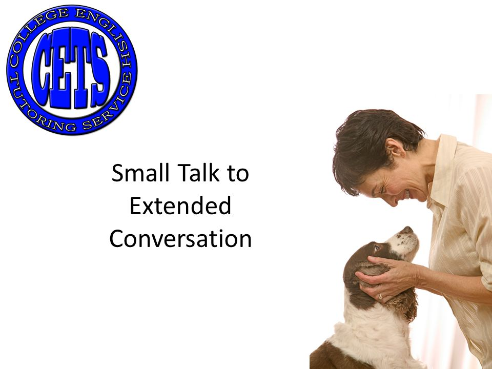 Small Talk When? What should you talk about? Nothing important People won't remember anyway
