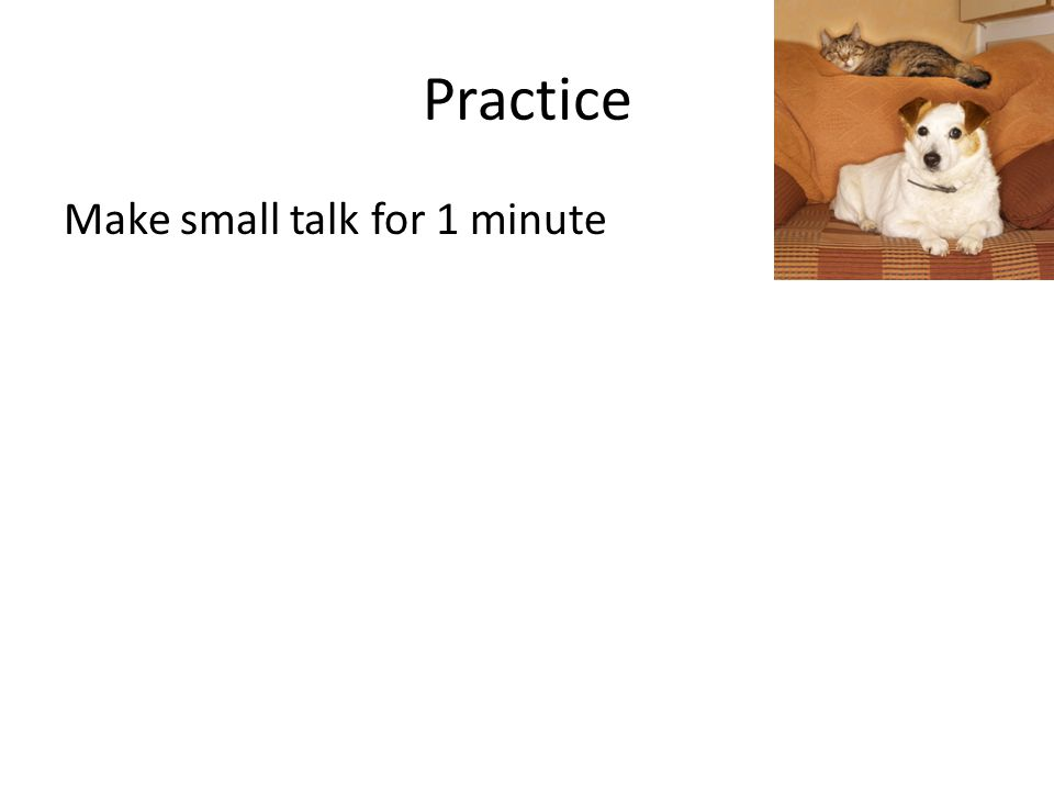 Practice Make small talk for 1 minute