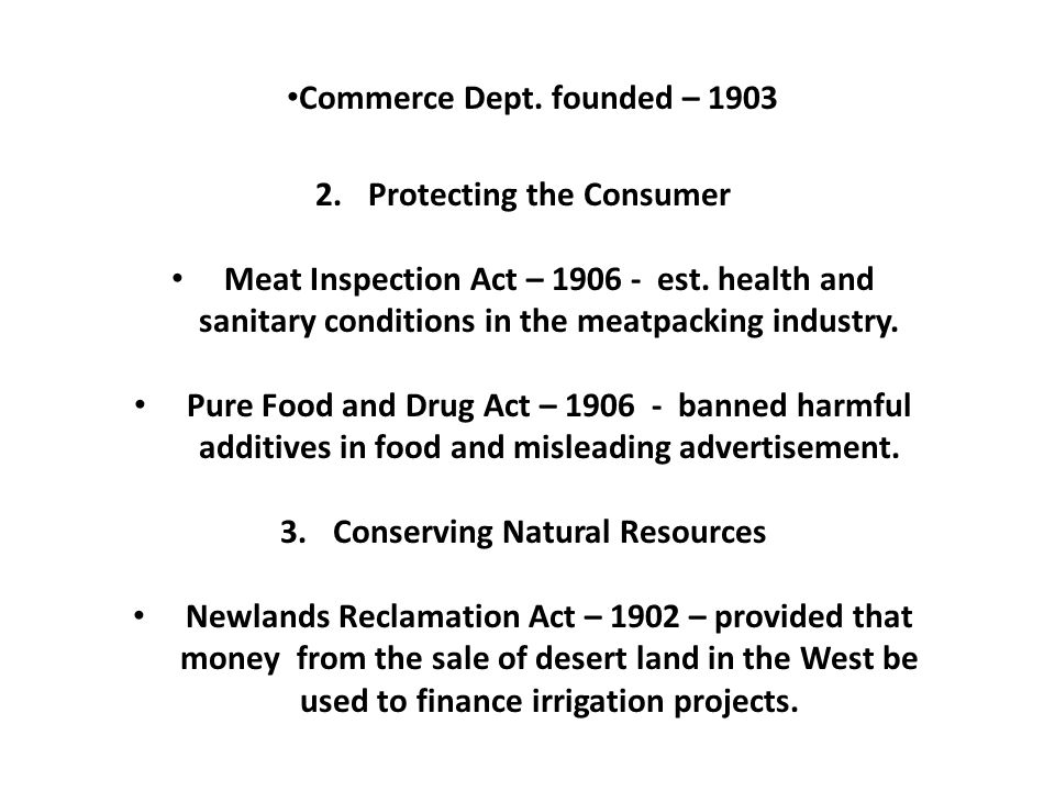 Commerce Dept. founded – 1903 2.Protecting the Consumer Meat Inspection Act – 1906 - est.