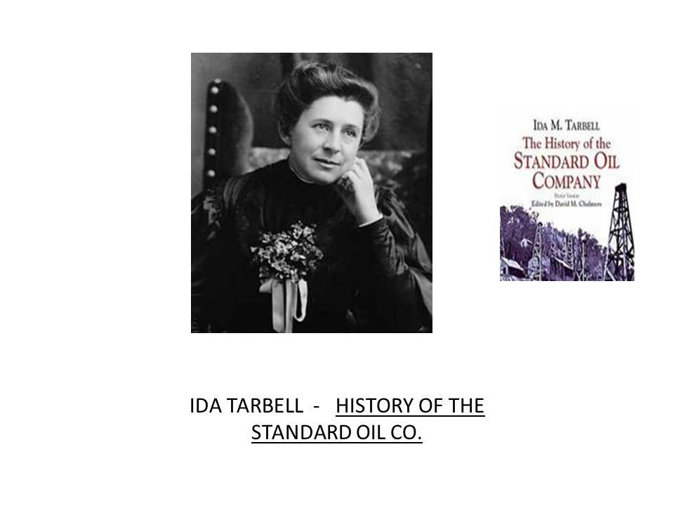 IDA TARBELL - HISTORY OF THE STANDARD OIL CO.
