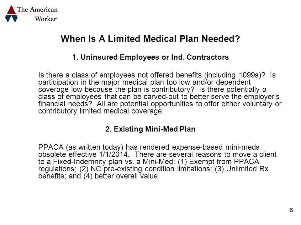 6 When Is A Limited Medical Plan Needed. 1. Uninsured Employees or Ind.