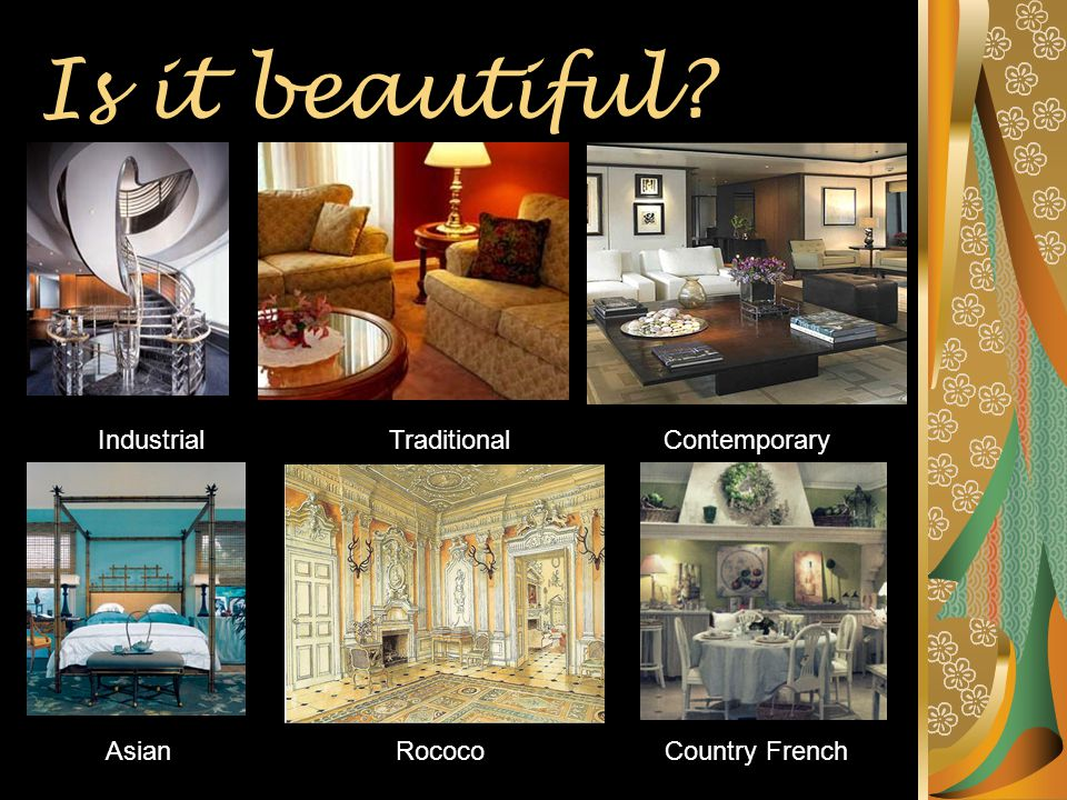 Is it beautiful IndustrialTraditionalContemporary Country FrenchRococoAsian