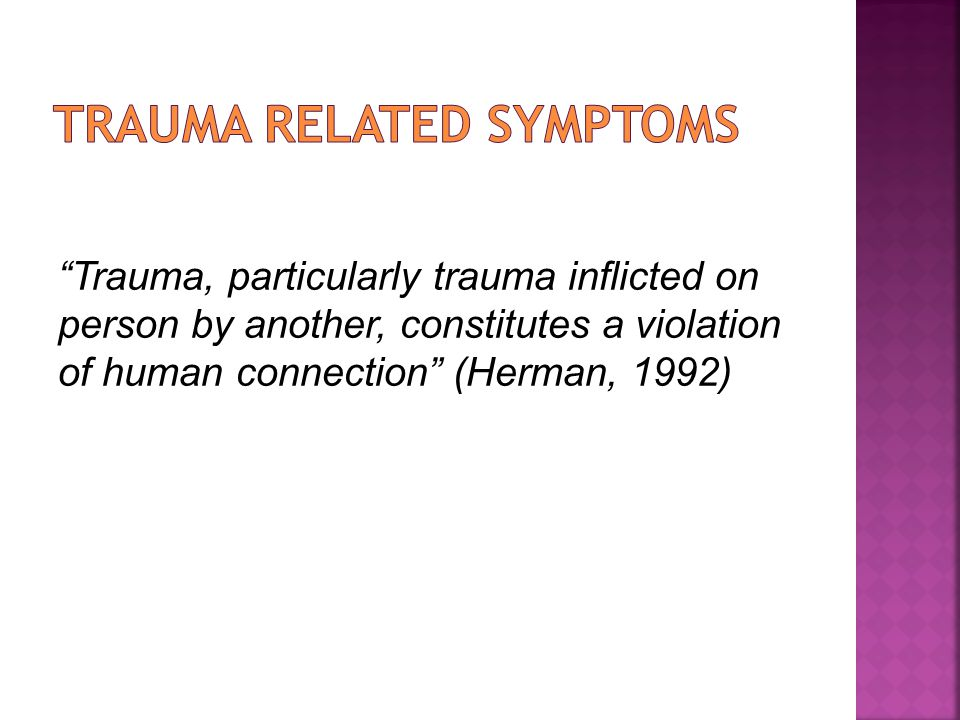 Trauma, particularly trauma inflicted on person by another, constitutes a violation of human connection (Herman, 1992)