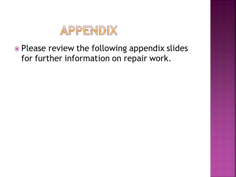  Please review the following appendix slides for further information on repair work.