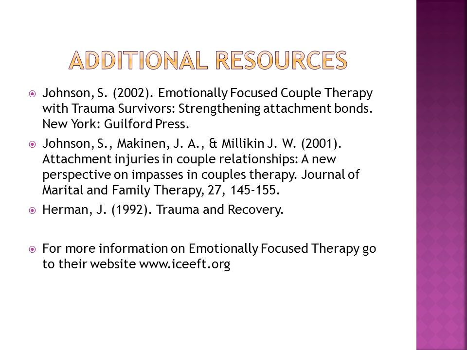 Johnson, S. (2002). Emotionally Focused Couple Therapy with Trauma Survivors: Strengthening attachment bonds. New York: Guilford Press.  Johnson, S
