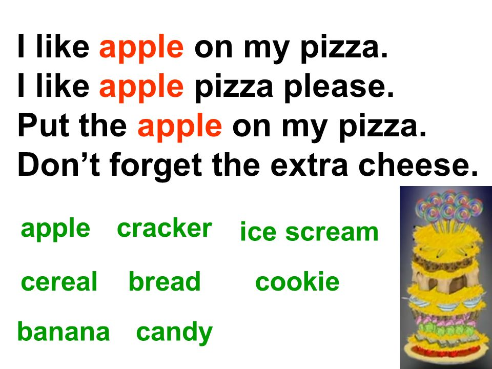 I like apple on my pizza. I like apple pizza please. Put the apple on my pizza. Don't forget the extra cheese. applecracker ice scream cerealbreadcook