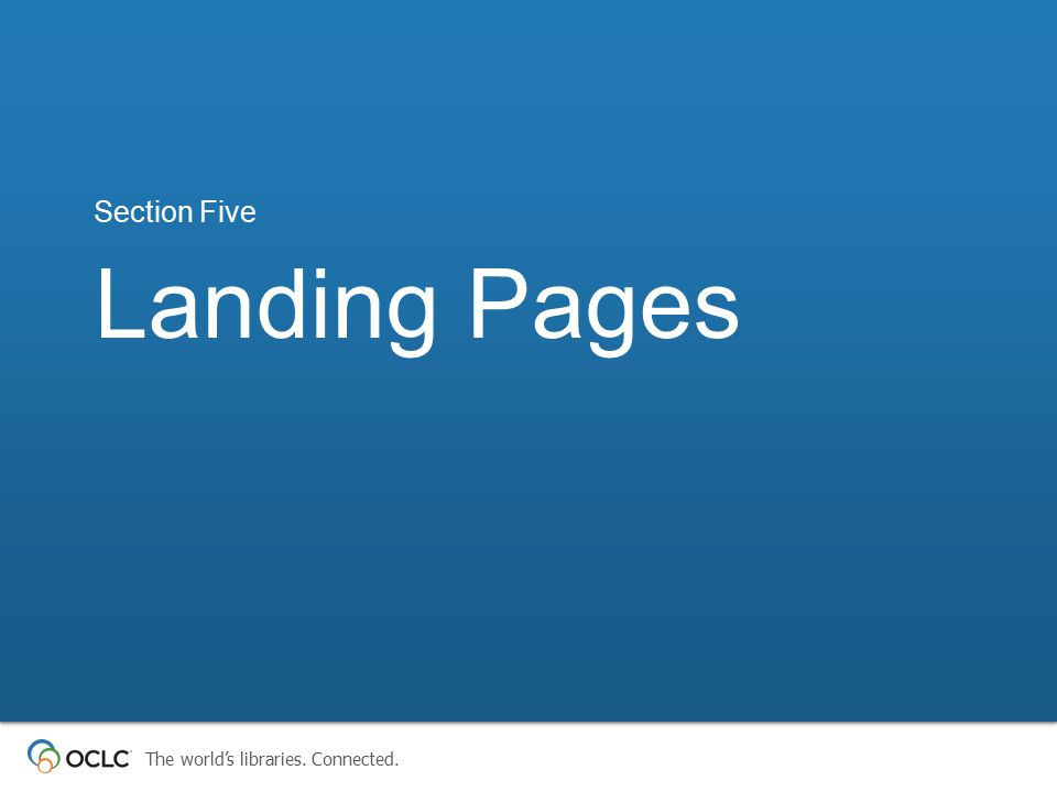 The world's libraries. Connected. Landing Pages Section Five