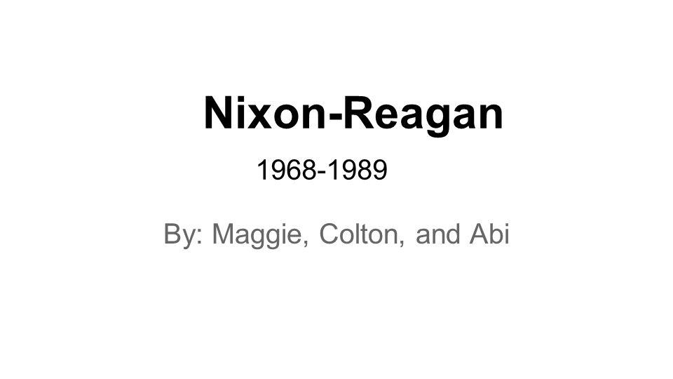 Nixon-Reagan By: Maggie, Colton, and Abi 1968-1989