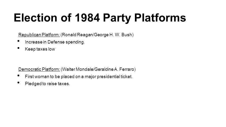 Election of 1984 Party Platforms Republican Platform: (Ronald Reagan/George H.