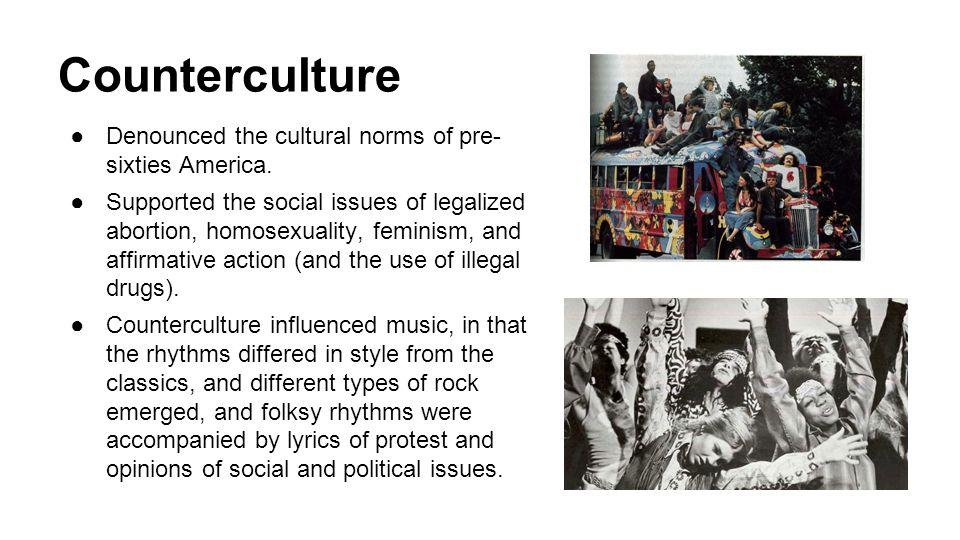 Counterculture ●Denounced the cultural norms of pre- sixties America.