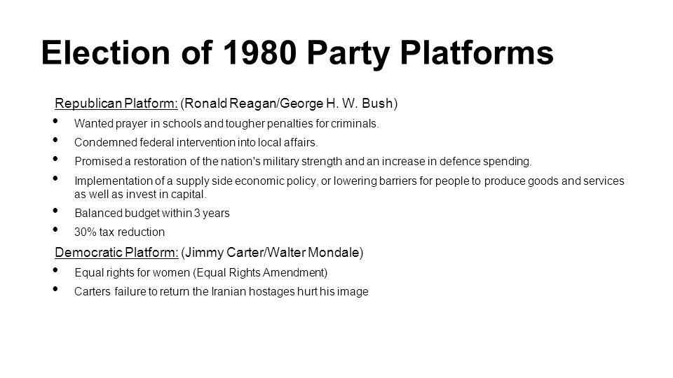 Election of 1980 Party Platforms Republican Platform: (Ronald Reagan/George H.