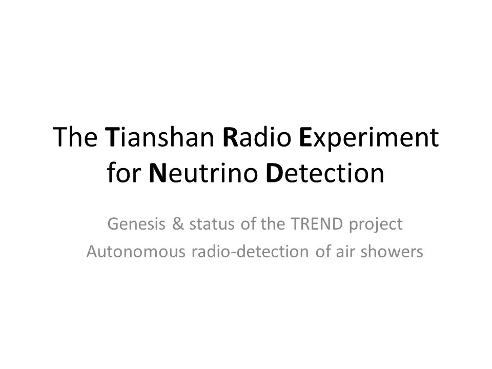 The Tianshan Radio Experiment for Neutrino Detection Genesis & status of the TREND project Autonomous radio-detection of air showers