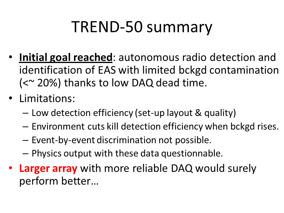 TREND-50 summary Initial goal reached: autonomous radio detection and identification of EAS with limited bckgd contamination (<~ 20%) thanks to low DA