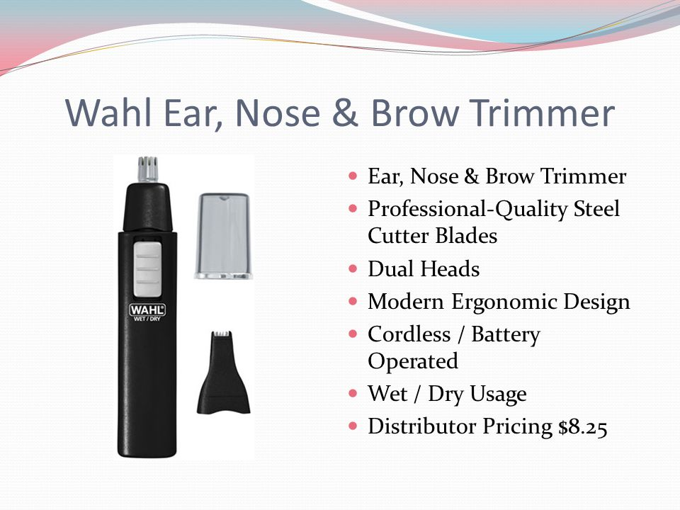Wahl Ear, Nose & Brow Trimmer Ear, Nose & Brow Trimmer Professional-Quality Steel Cutter Blades Dual Heads Modern Ergonomic Design Cordless / Battery Operated Wet / Dry Usage Distributor Pricing $8.25
