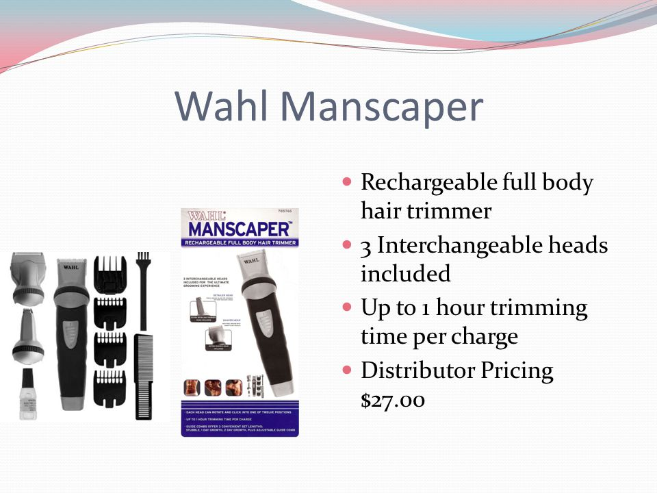 Wahl Manscaper Rechargeable full body hair trimmer 3 Interchangeable heads included Up to 1 hour trimming time per charge Distributor Pricing $27.00