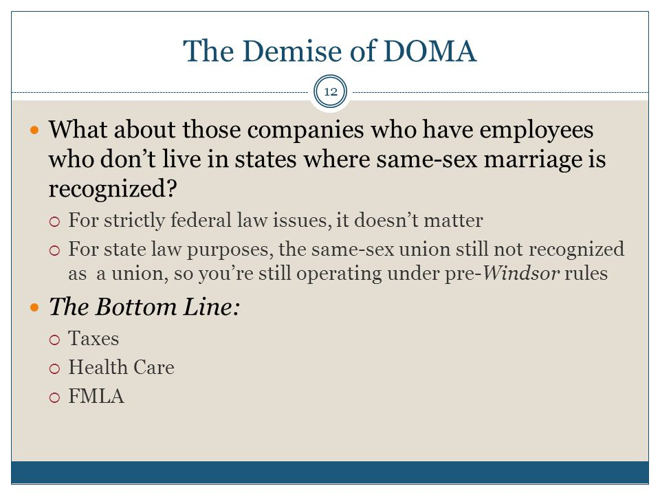 The Demise of DOMA 12 What about those companies who have employees who don't live in states where same-sex marriage is recognized.