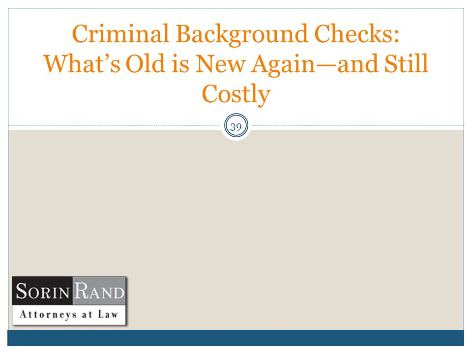 39 Criminal Background Checks: What's Old is New Again—and Still Costly