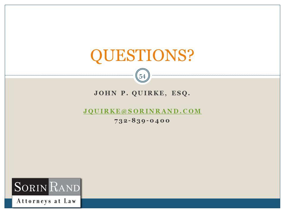 JOHN P. QUIRKE, ESQ. JQUIRKE@SORINRAND.COM 732-839-0400 54 QUESTIONS
