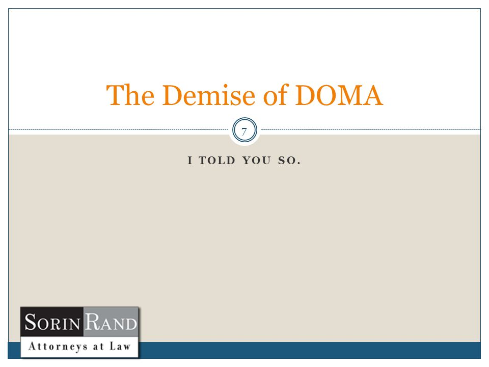 I TOLD YOU SO. 7 The Demise of DOMA