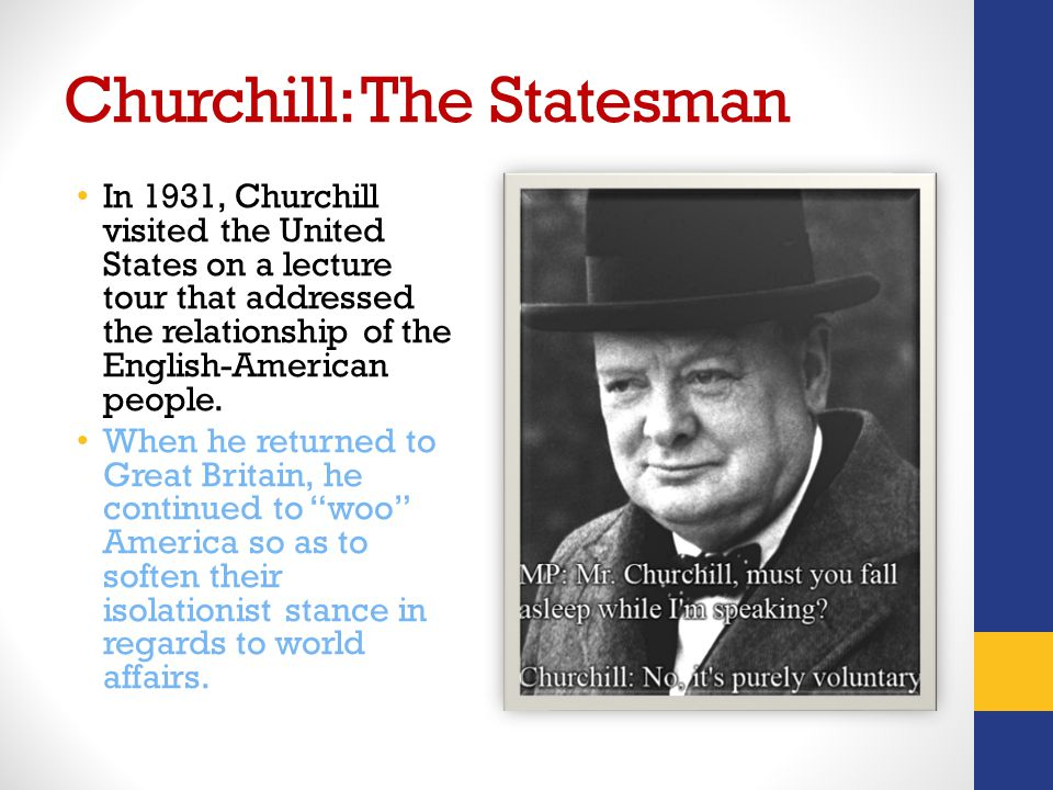 Churchill: The Statesman In 1931, Churchill visited the United States on a lecture tour that addressed the relationship of the English-American people.