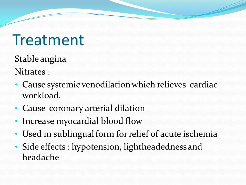 Treatment Stable angina Nitrates : Cause systemic venodilation which relieves cardiac workload.