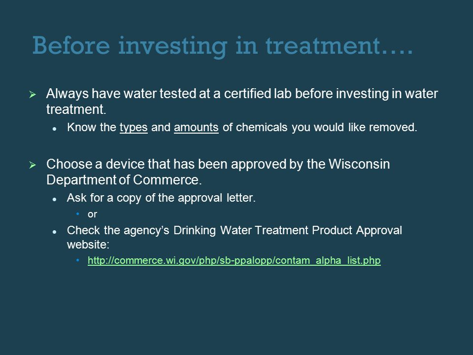 Next Steps   Test well annually for bacteria, or if water changes color or clarity.