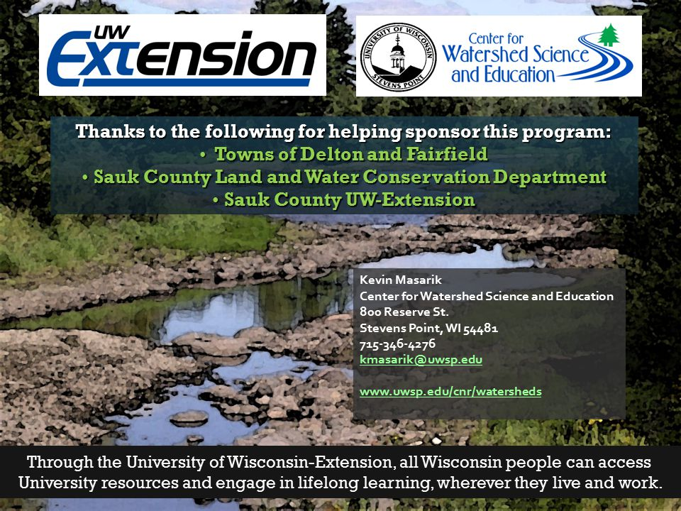 Thanks to the following for helping sponsor this program: Towns of Delton and Fairfield Towns of Delton and Fairfield Sauk County Land and Water Conse