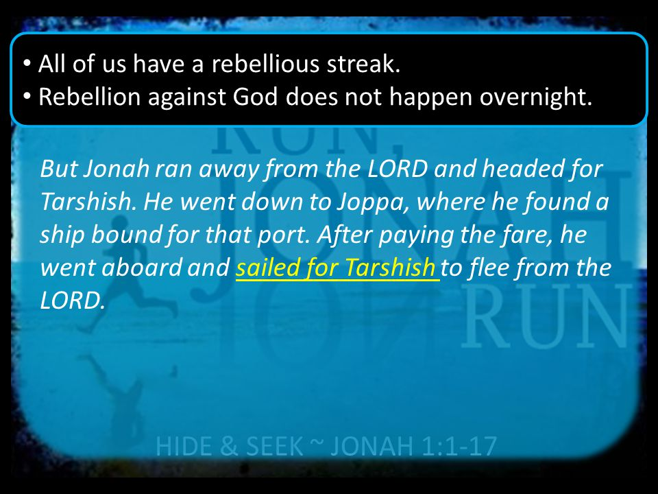 HIDE & SEEK ~ JONAH 1:1-17 But Jonah ran away from the LORD and headed for Tarshish.