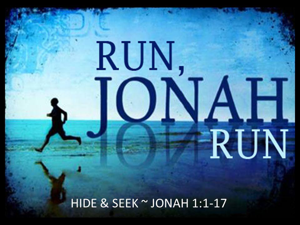HIDE & SEEK ~ JONAH 1:1-17 But Jonah ran away from the LORD and headed for Tarshish.
