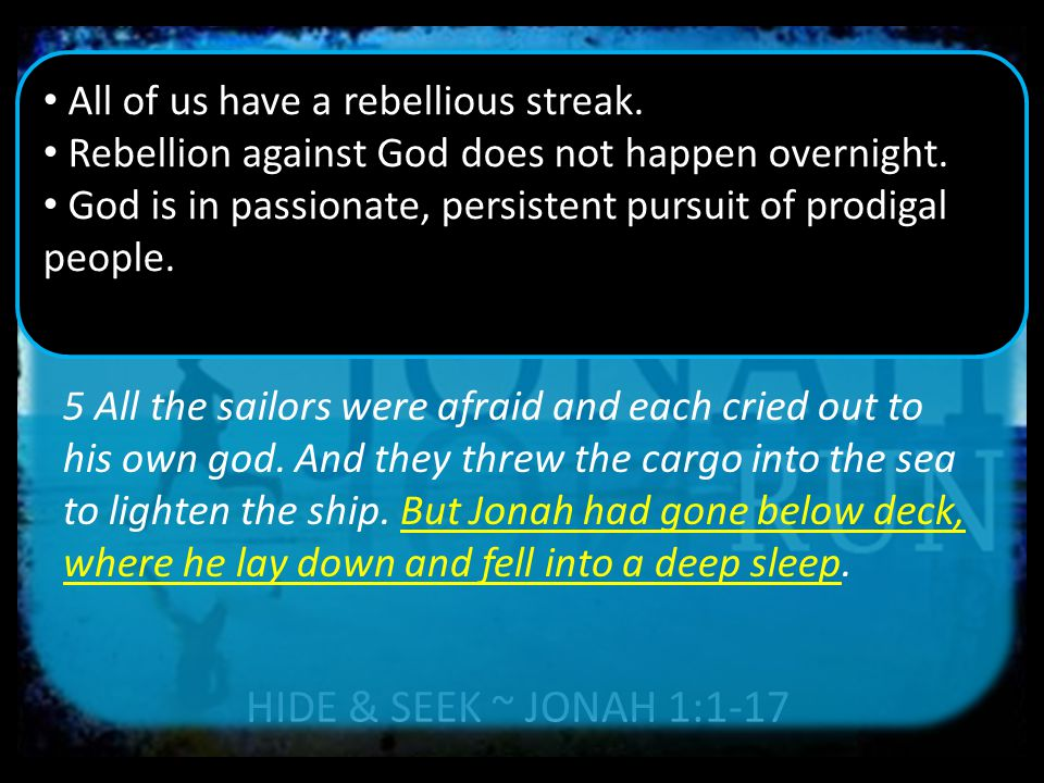 HIDE & SEEK ~ JONAH 1:1-17 5 All the sailors were afraid and each cried out to his own god.