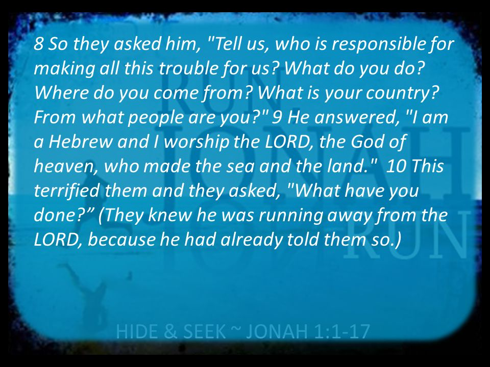HIDE & SEEK ~ JONAH 1:1-17 11 The sea was getting rougher and rougher.