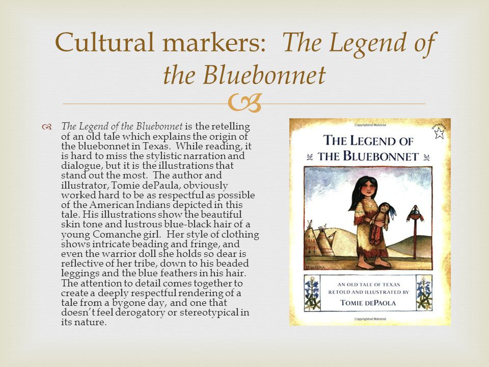 Cultural markers: The Legend of the Bluebonnet  The Legend of the Bluebonnet is the retelling of an old tale which explains the origin of the bluebonnet in Texas.