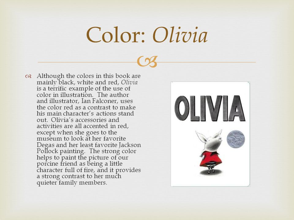  Color: Olivia  Although the colors in this book are mainly black, white and red, Olivia is a terrific example of the use of color in illustration.