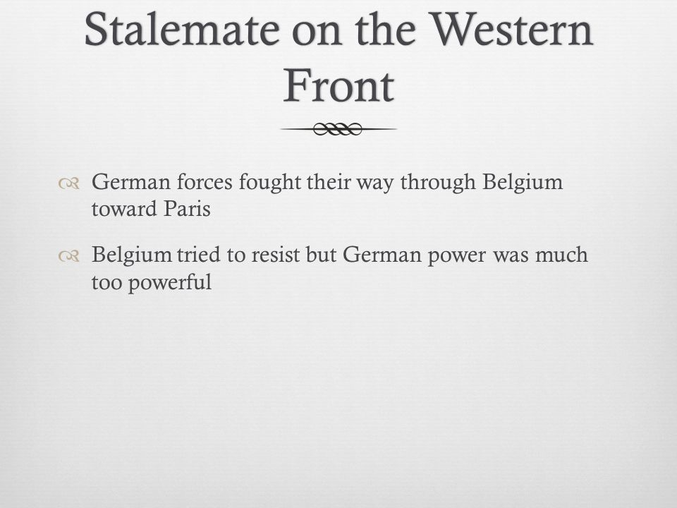 Stalemate on the Western Front  German forces fought their way through Belgium toward Paris  Belgium tried to resist but German power was much too powerful