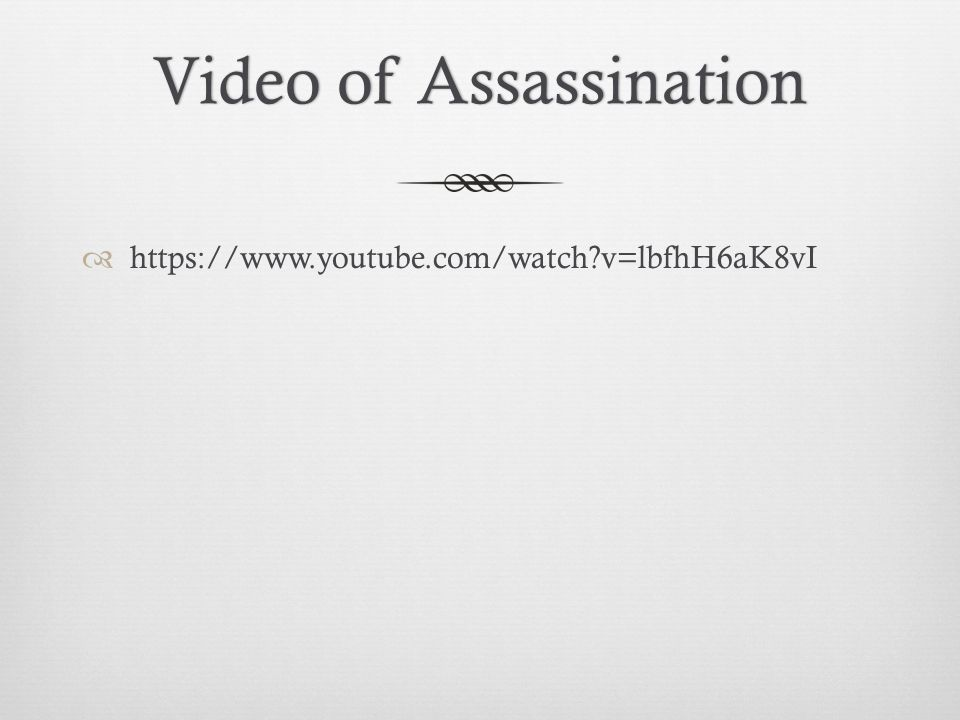Video of AssassinationVideo of Assassination  https://www.youtube.com/watch?v=lbfhH6aK8vI