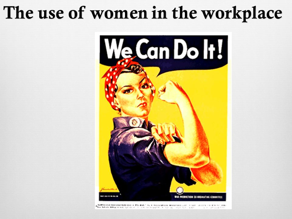 The use of women in the workplace