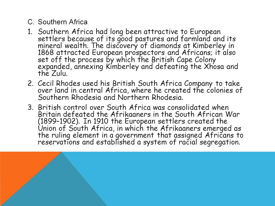 C.Southern Africa 1.Southern Africa had long been attractive to European settlers because of its good pastures and farmland and its mineral wealth.