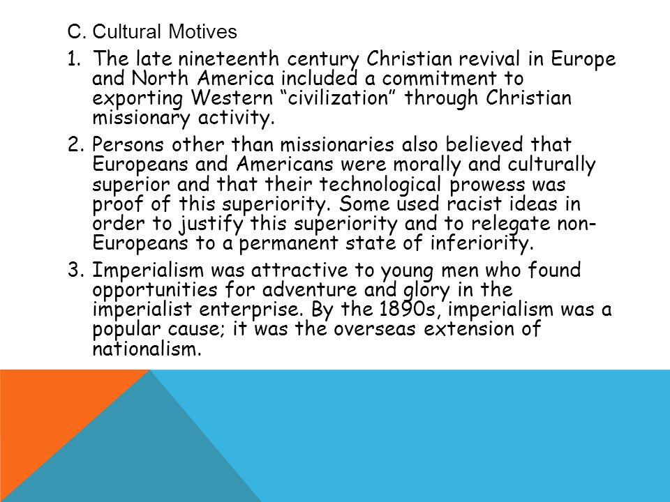 C.Cultural Motives 1.The late nineteenth century Christian revival in Europe and North America included a commitment to exporting Western civilization through Christian missionary activity.