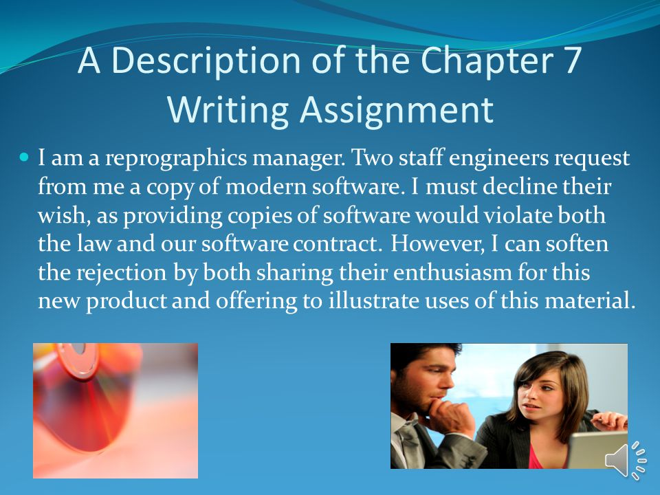 A Description of the Chapter 7 Writing Assignment I am a reprographics manager.