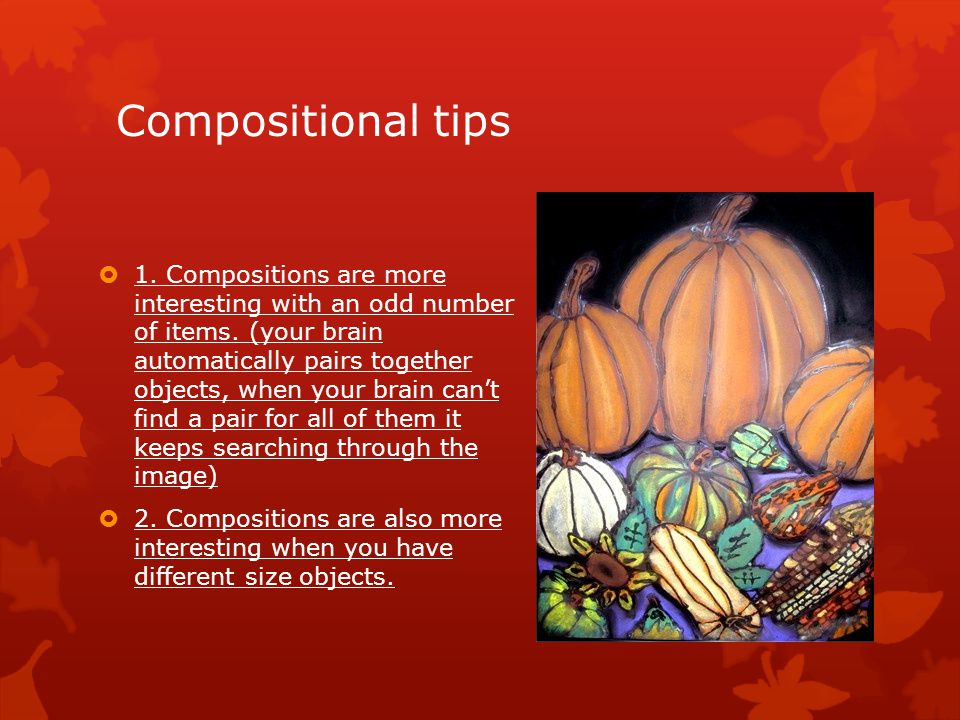 Compositional tips  1.Compositions are more interesting with an odd number of items.