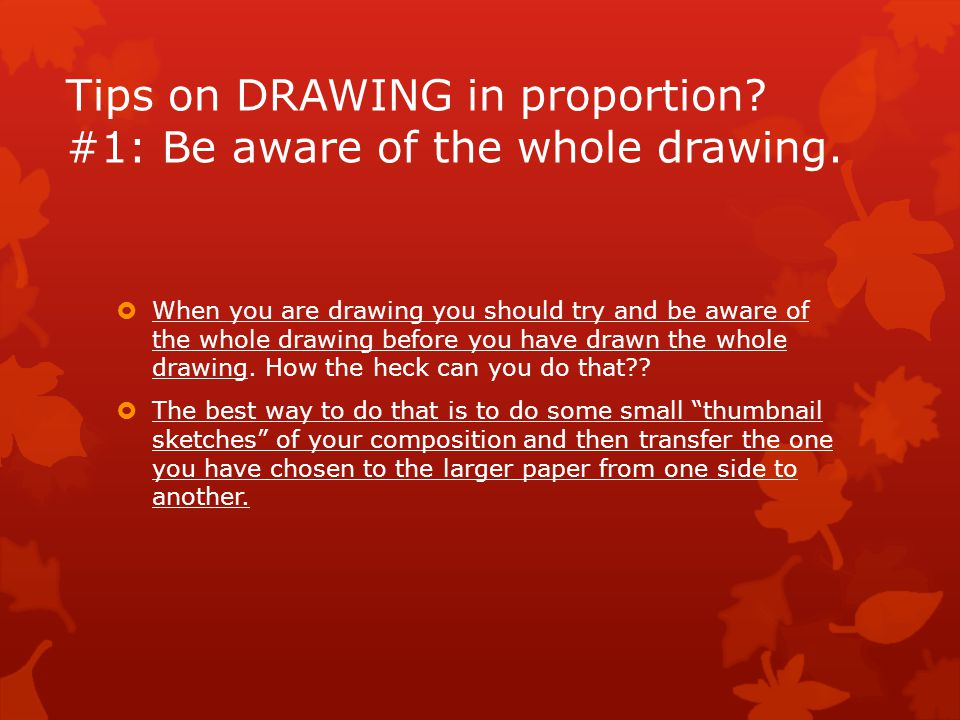 Tips on DRAWING in proportion.#1: Be aware of the whole drawing.